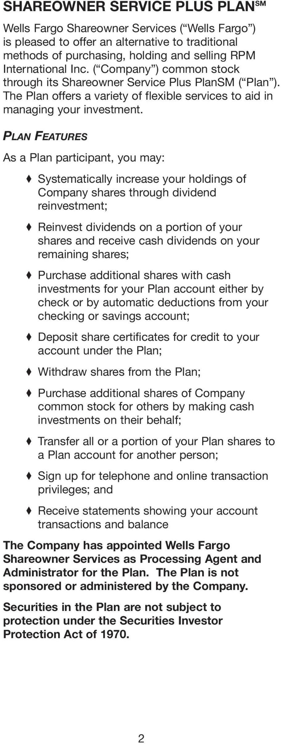 PLAN FEATURES As a Plan participant, you may: Systematically increase your holdings of Company shares through dividend reinvestment; Reinvest dividends on a portion of your shares and receive cash