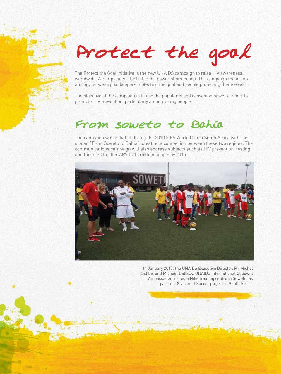 The objective of the campaign is to use the popularity and convening power of sport to promote HIV prevention, particularly among young people.