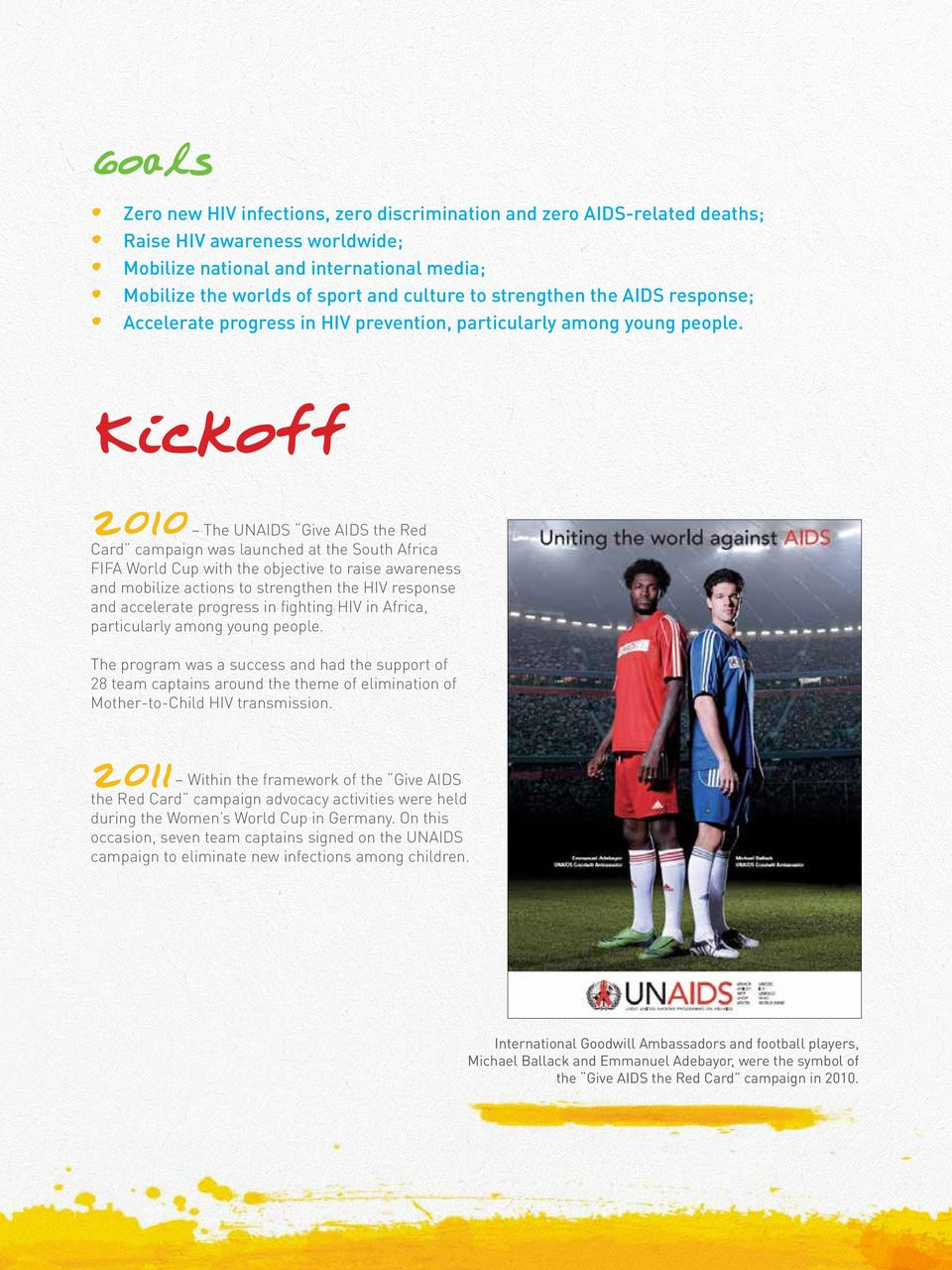 Kickoff 2010 The UNAIDS Give AIDS the Red Card campaign was launched at the South Africa FIFA World Cup with the objective to raise awareness and mobilize actions to strengthen the HIV response and