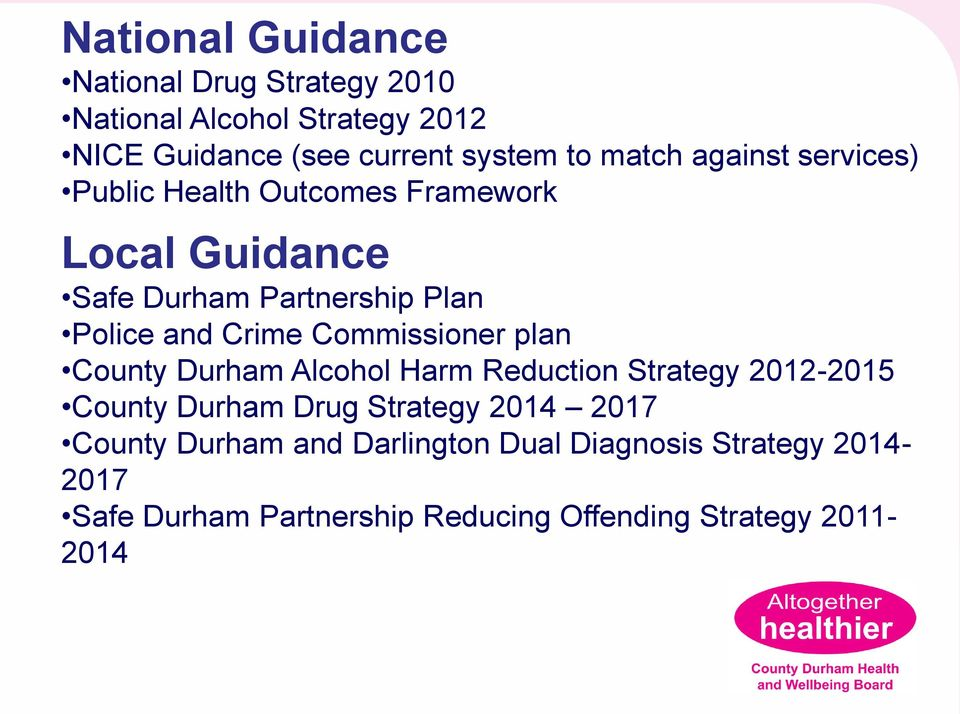 Crime Commissioner plan County Durham Alcohol Harm Reduction Strategy 2012-2015 County Durham Drug Strategy 2014