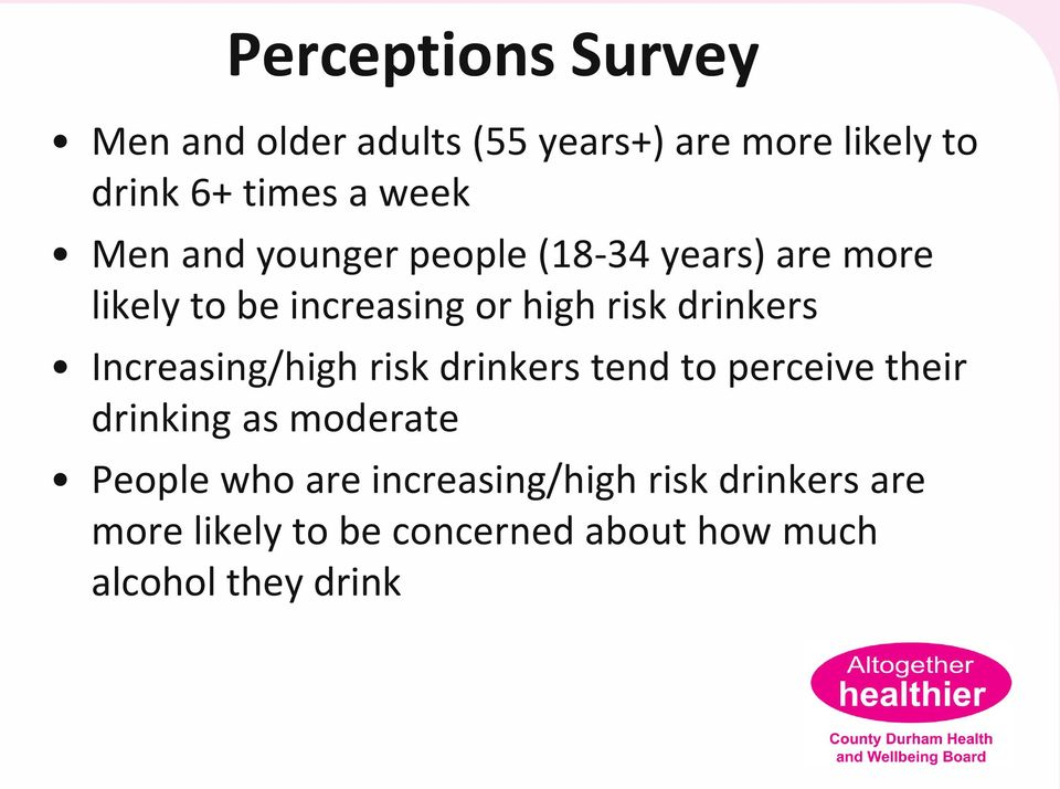 Increasing/high risk drinkers tend to perceive their drinking as moderate People who are