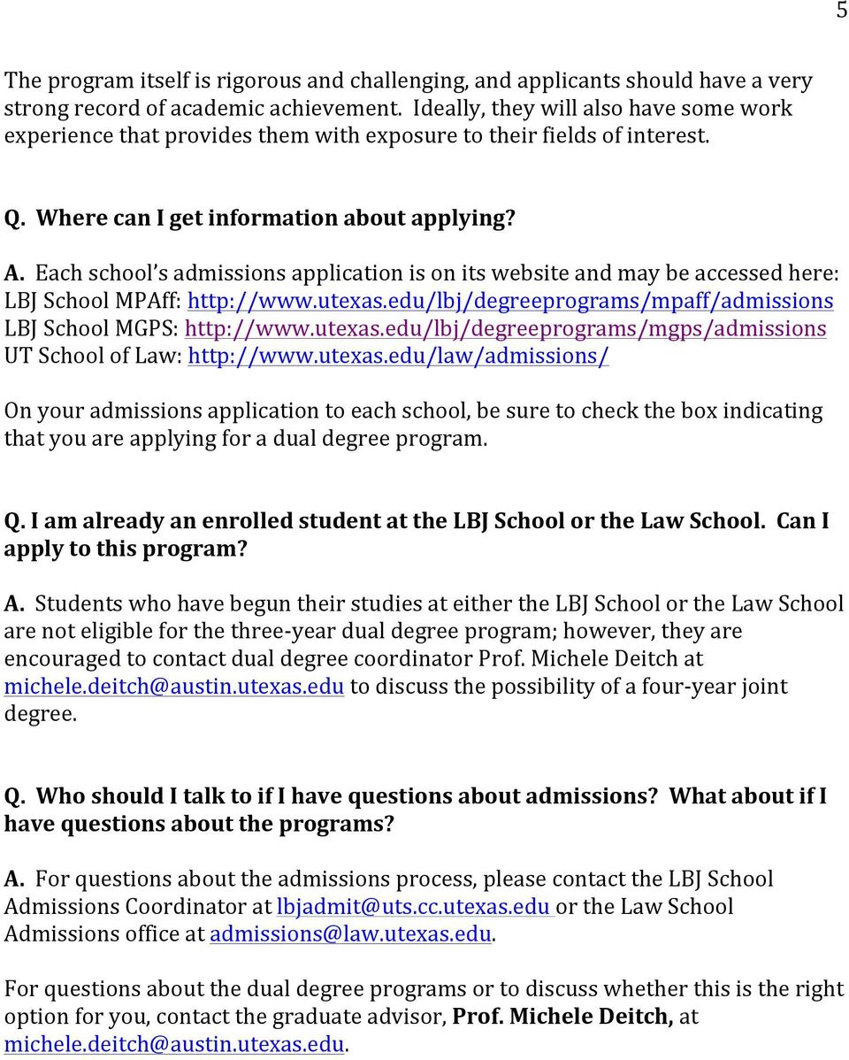 Each school s admissions application is on its website and may be accessed here: LBJ School MPAff: http://www.utexas.edu/lbj/degreeprograms/mpaff/admissions LBJ School MGPS: http://www.utexas.edu/lbj/degreeprograms/mgps/admissions UT School of Law: http://www.