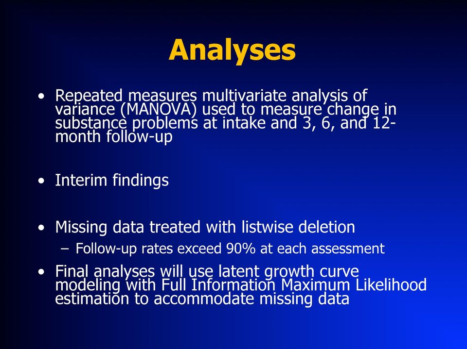 treated with listwise deletion Follow-up rates exceed 90% at each assessment Final analyses will