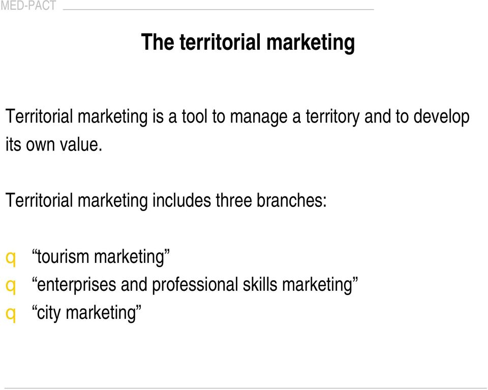 Territorial marketing includes three branches: q tourism