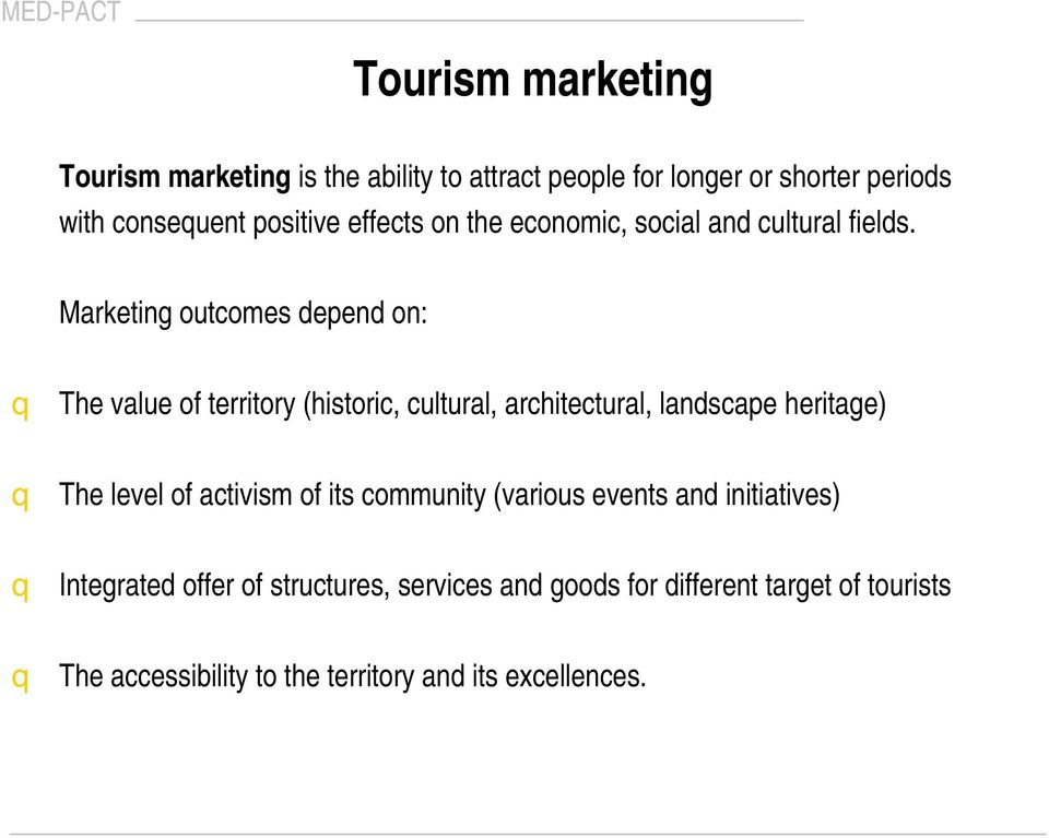 Marketing outcomes depend on: q The value of territory (historic, cultural, architectural, landscape heritage) q The level of