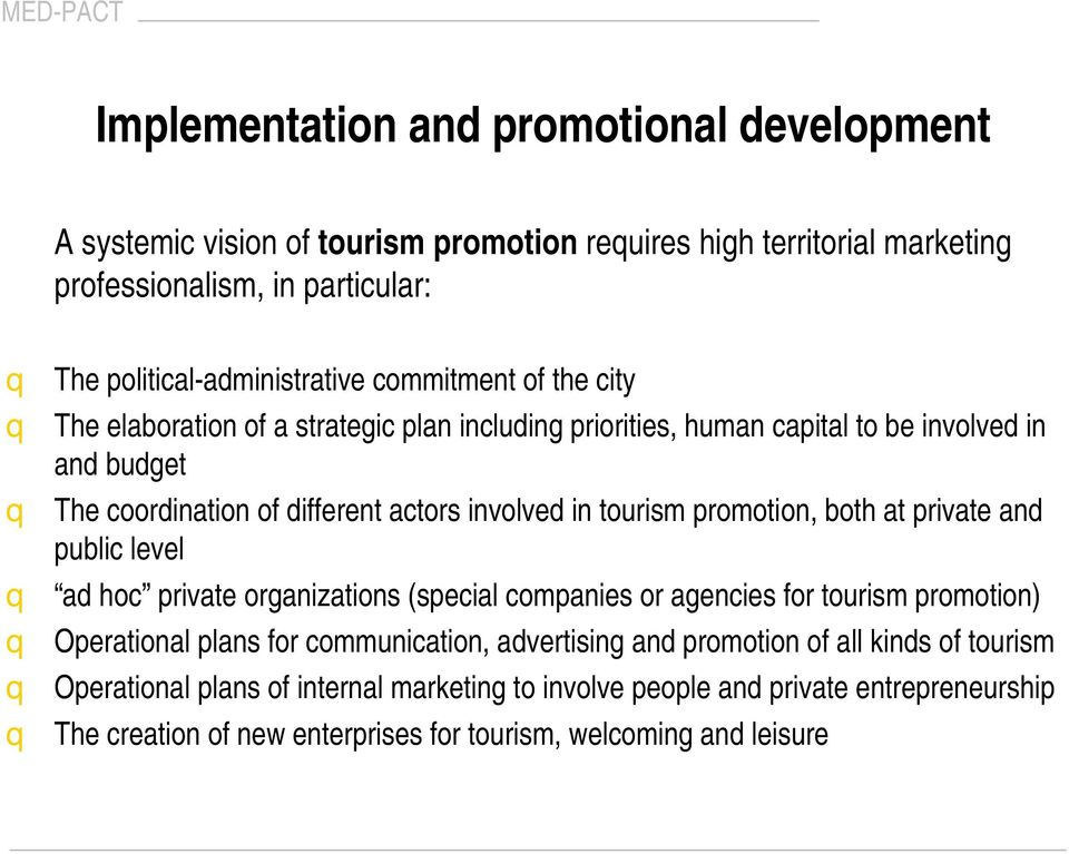 promotion, both at private and public level q ad hoc private organizations (special companies or agencies for tourism promotion) q Operational plans for communication, advertising and