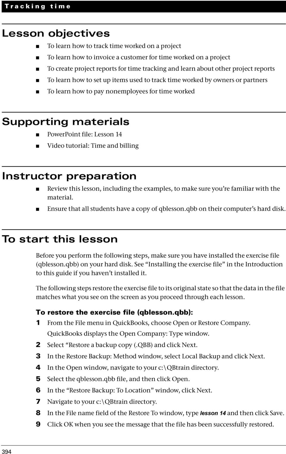 14 Video tutorial: Time and billing Instructor preparation Review this lesson, including the examples, to make sure you re familiar with the material. Ensure that all students have a copy of qblesson.