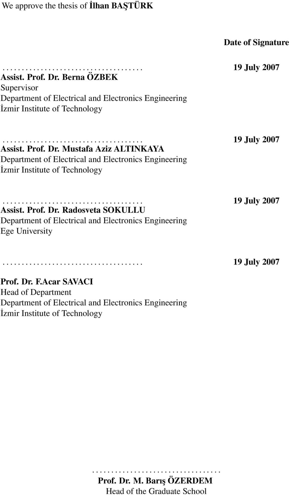 Mustafa Aziz ALTINKAYA Department of Electrical and Electronics Engineering İzmir Institute of Technology..................................... 19 July 2007 Assist. Prof. Dr.