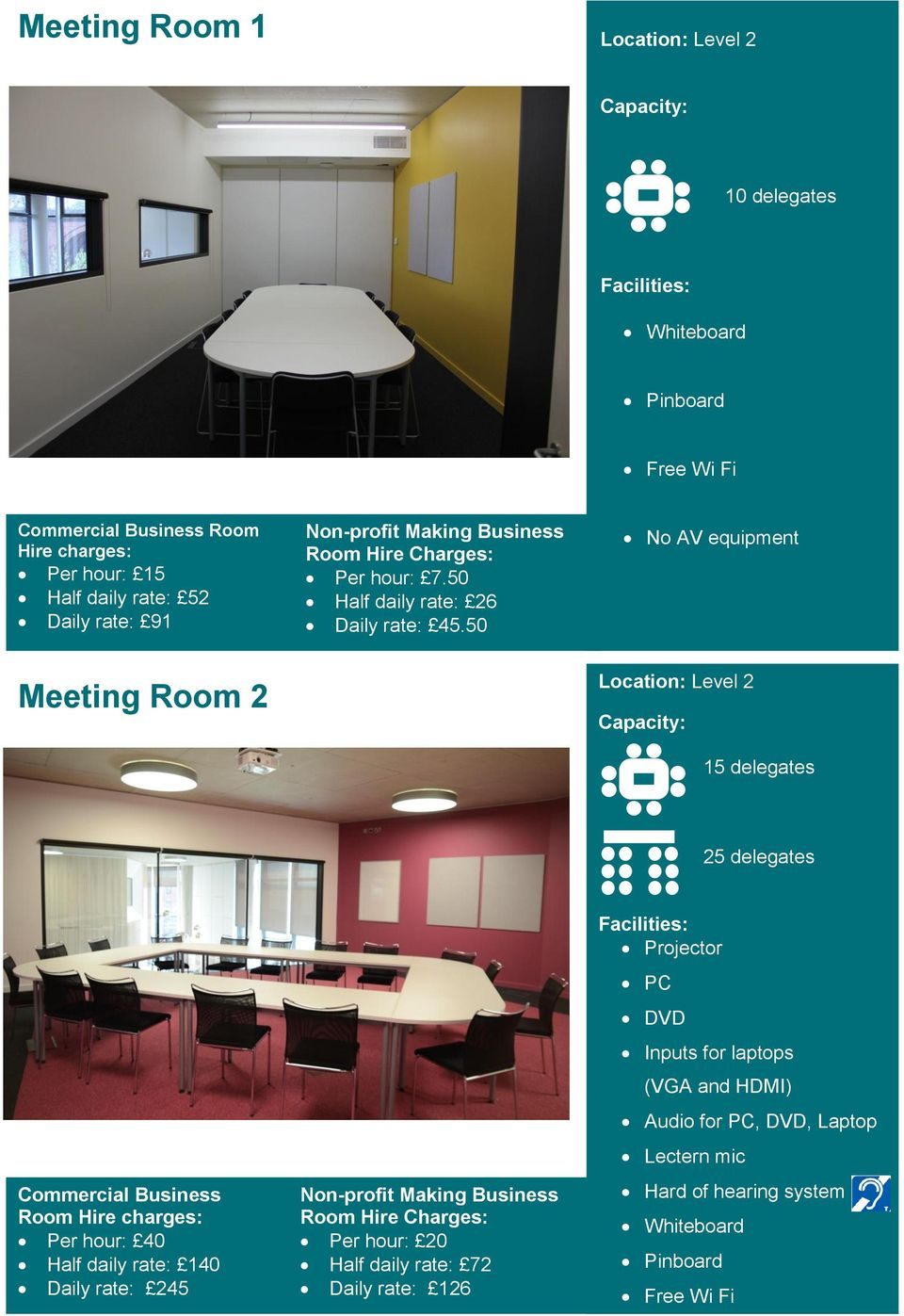 50 No AV equipment Meeting Room 2 15 delegates 25 delegates Per hour: 40 Half daily rate: 140 Daily
