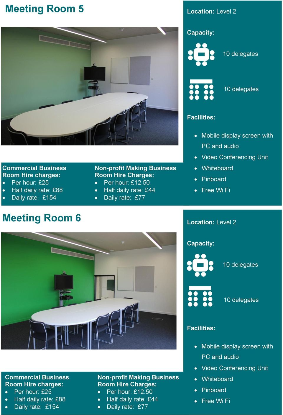Conferencing Unit Per hour: 25 Half daily rate: 88 Daily rate: 154 Per hour: