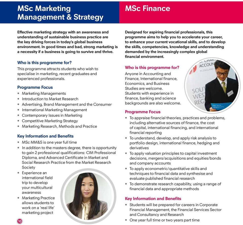This programme attracts students who wish to specialise in marketing, recent graduates and experienced professionals.