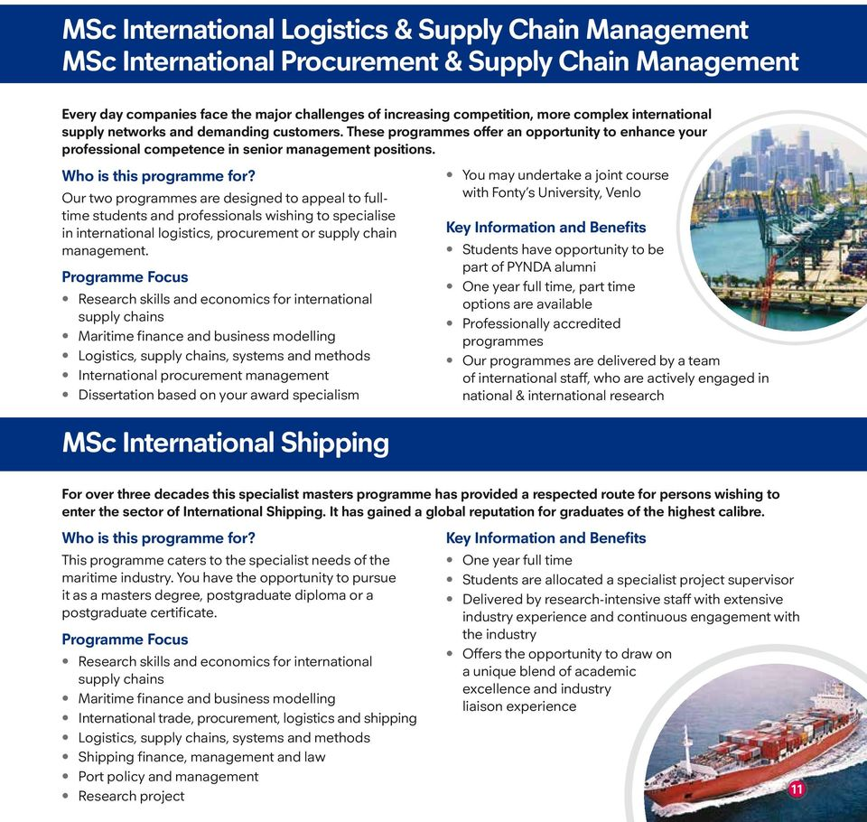 Our two programmes are designed to appeal to fulltime students and professionals wishing to specialise in international logistics, procurement or supply chain management.