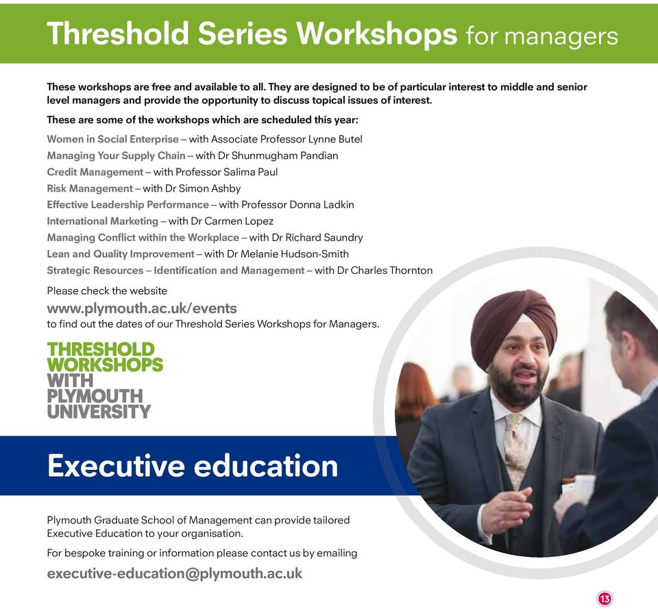 These are some of the workshops which are scheduled this year: Women in Social Enterprise with Associate Professor Lynne Butel Managing Your Supply Chain with Dr Shunmugham Pandian Credit Management