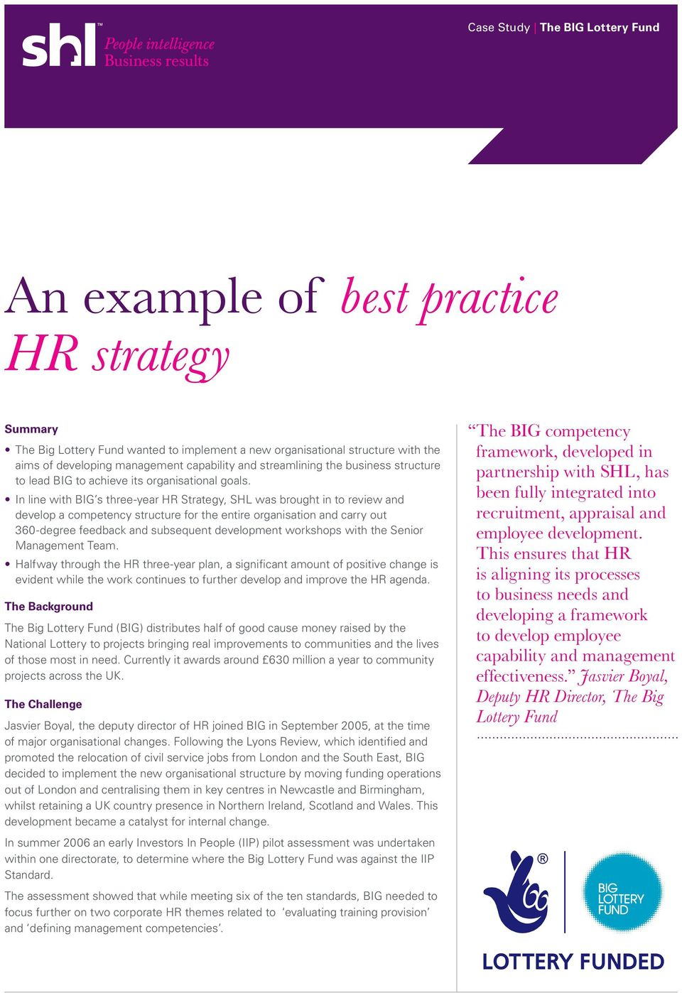 In line with BIG s three-year HR Strategy, SHL was brought in to review and develop a competency structure for the entire organisation and carry out 360-degree feedback and subsequent development