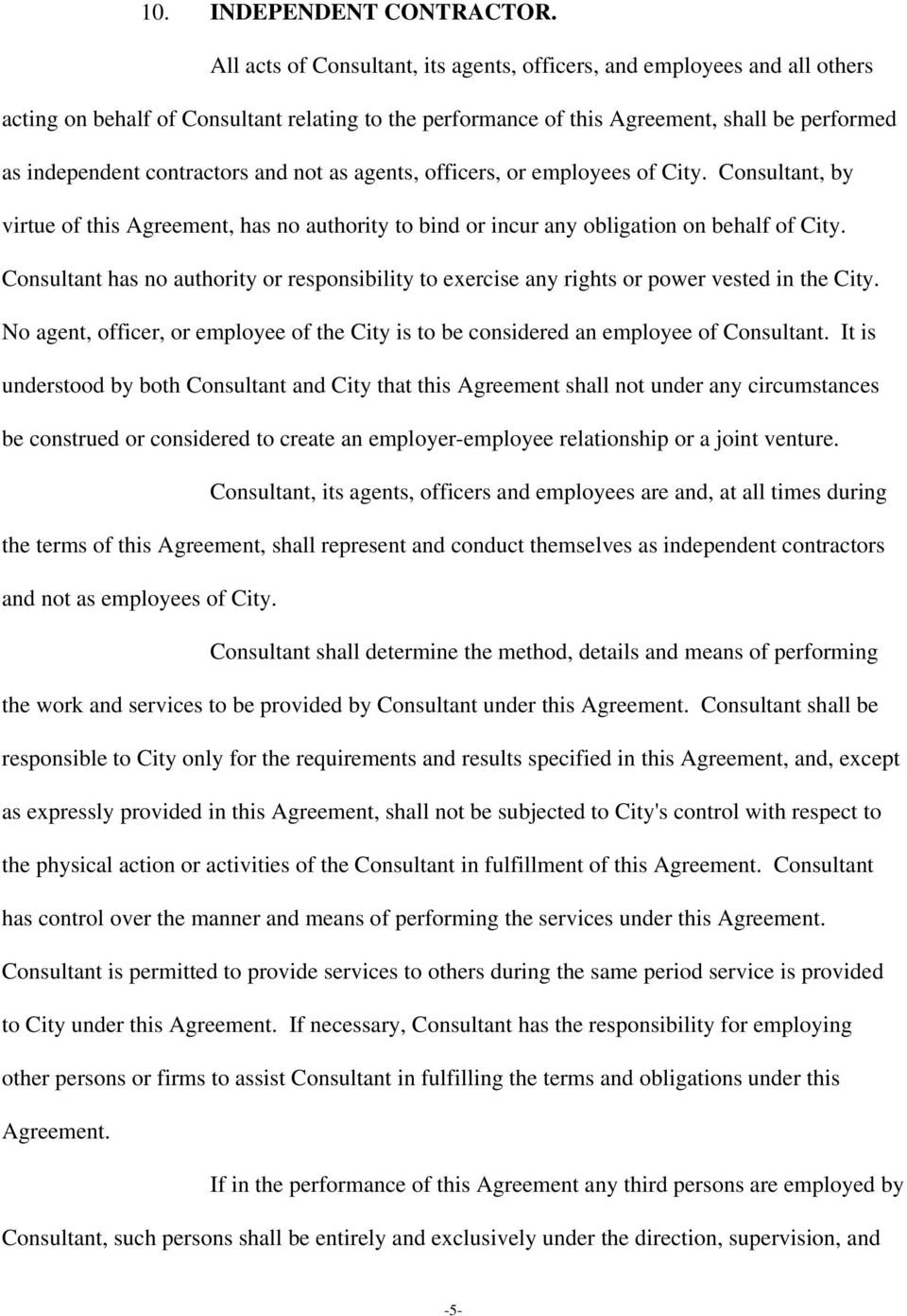 and not as agents, officers, or employees of City. Consultant, by virtue of this Agreement, has no authority to bind or incur any obligation on behalf of City.