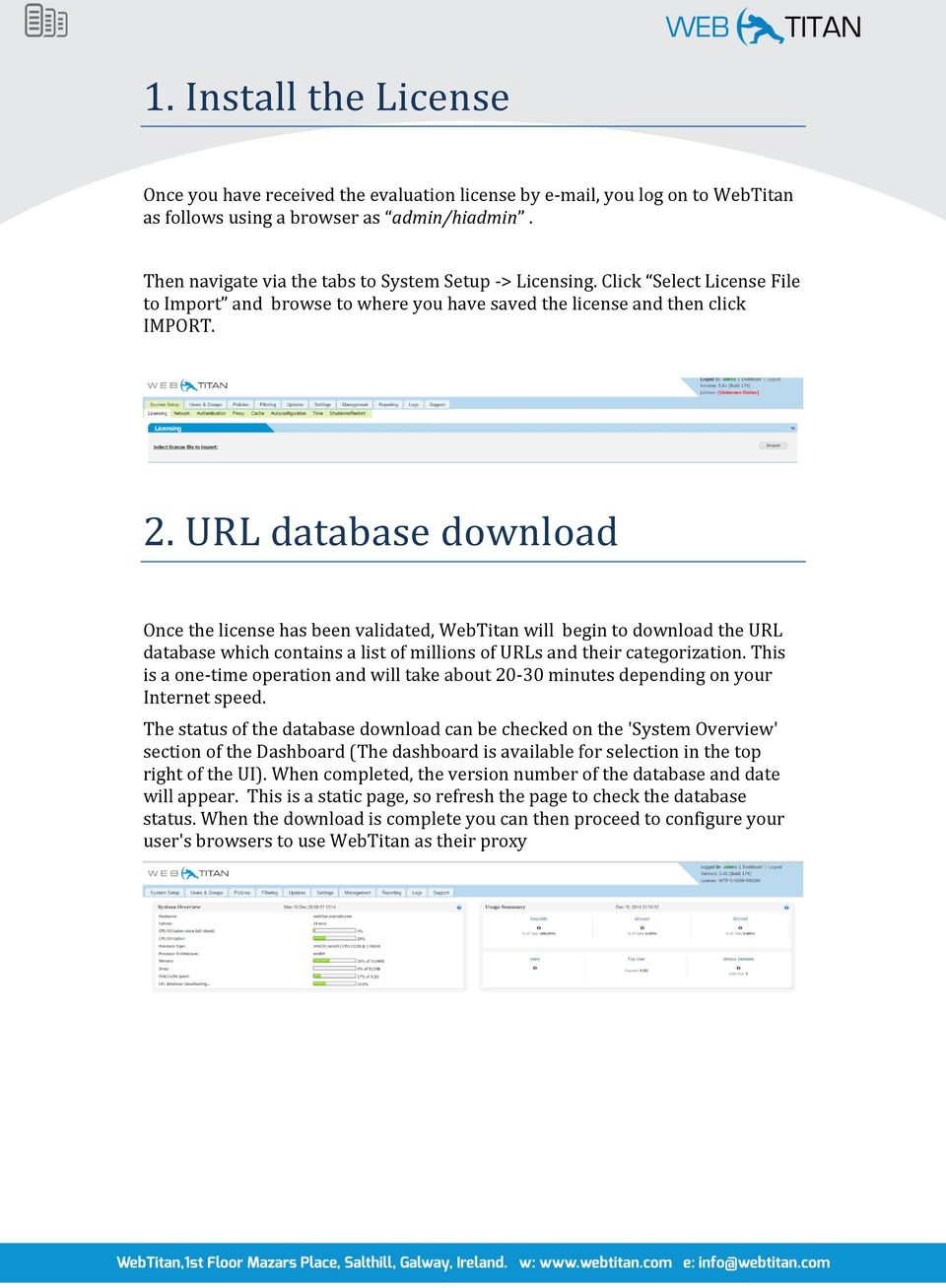 URL database download Once the license has been validated, WebTitan will begin to download the URL database which contains a list of millions of URLs and their categorization.