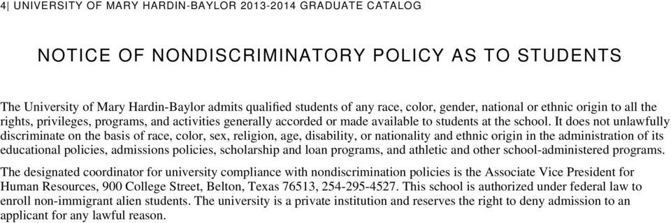 It does not unlawfully discriminate on the basis of race, color, sex, religion, age, disability, or nationality and ethnic origin in the administration of its educational policies, admissions