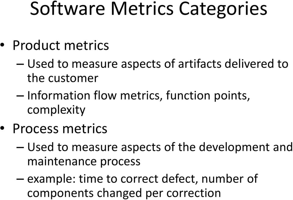 complexity Process metrics Used to measure aspects of the development and