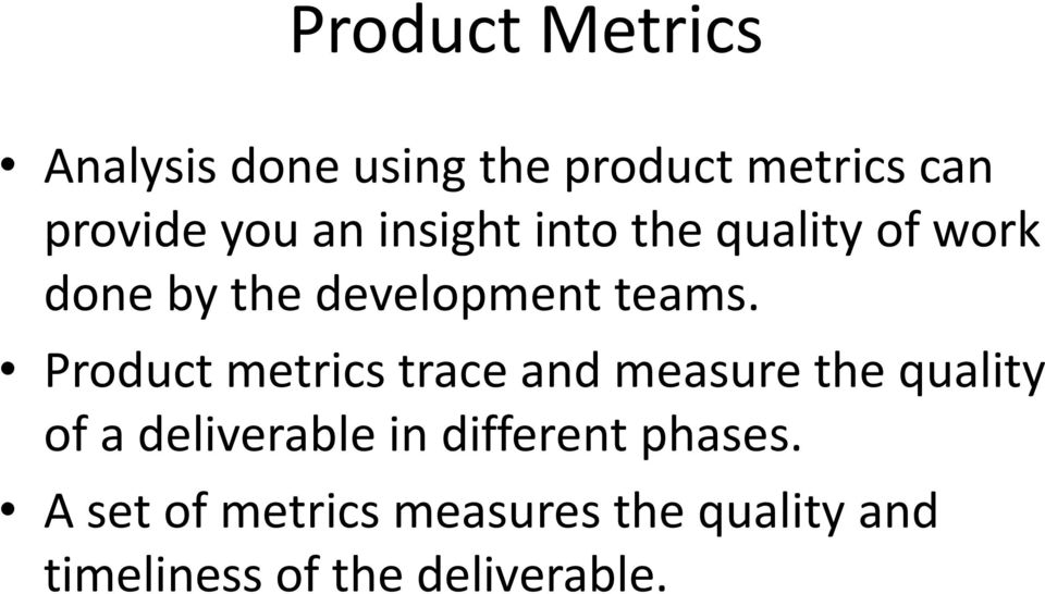 Product metrics trace and measure the quality of a deliverable in