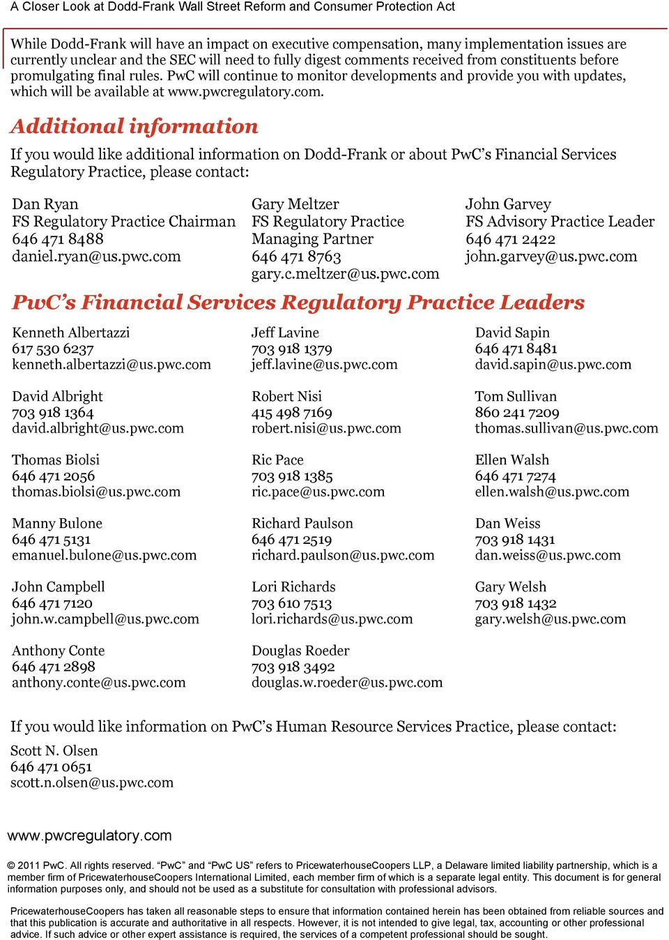 Additional information If you would like additional information on Dodd-Frank or about PwC s Financial Services Regulatory Practice, please contact: Dan Ryan FS Regulatory Practice Chairman 646 471