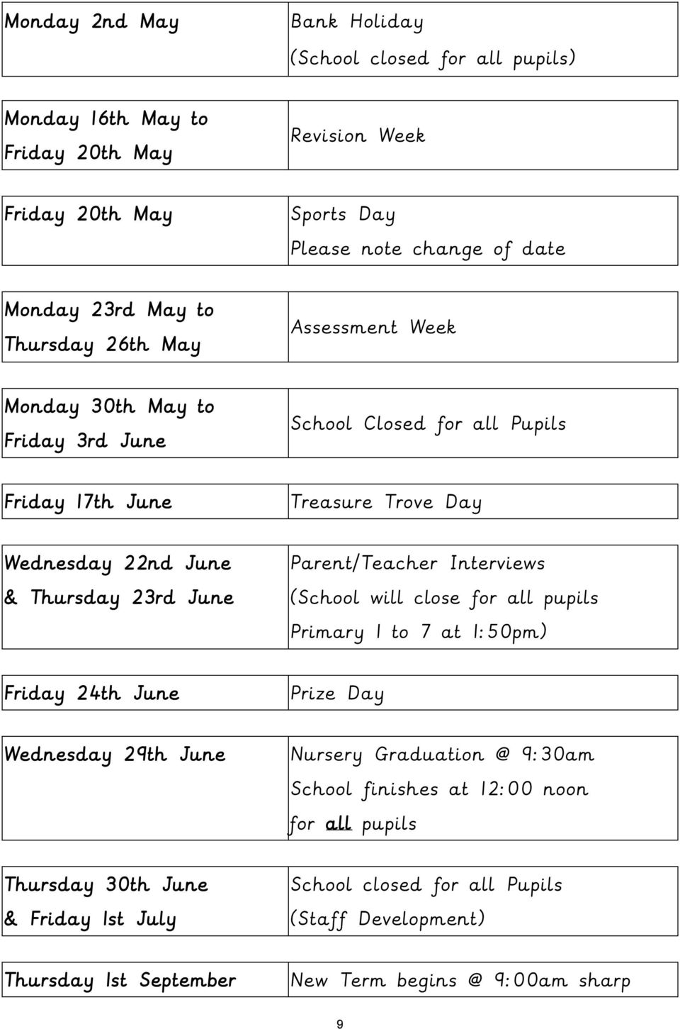 23rd June Parent/Teacher Interviews (School will close for all pupils Primary 1 to 7 at 1:50pm) Friday 24th June Prize Day Wednesday 29th June Nursery Graduation @ 9:30am