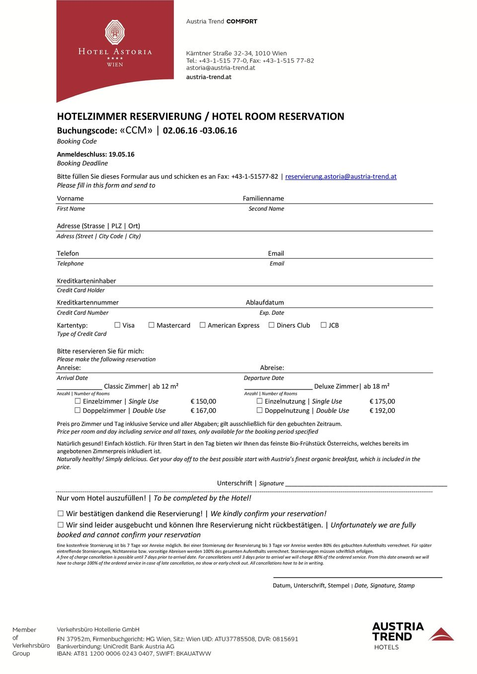 at Please fill in this form and send to Vorname First Name Adresse (Strasse PLZ Ort) Adress (Street City Code City) Familienname Second Name Telefon Telephone Email Email Kreditkarteninhaber Credit