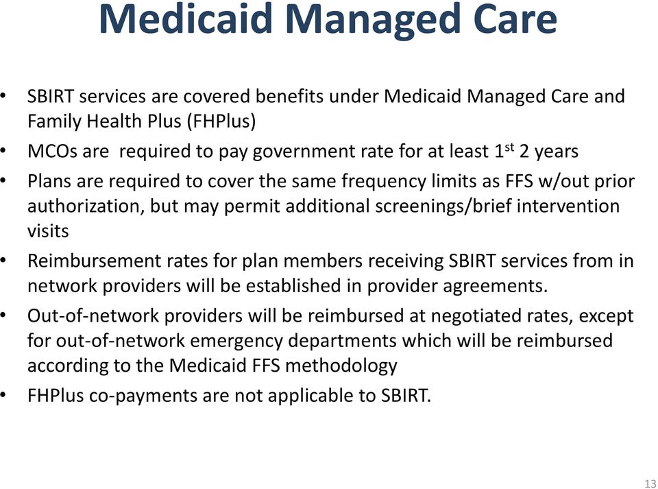 Reimbursement rates for plan members receiving SBIRT services from in network providers will be established in provider agreements.