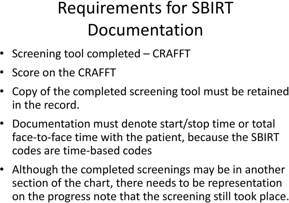 Documentation must denote start/stop time or total face-to-face time with the patient, because the SBIRT codes