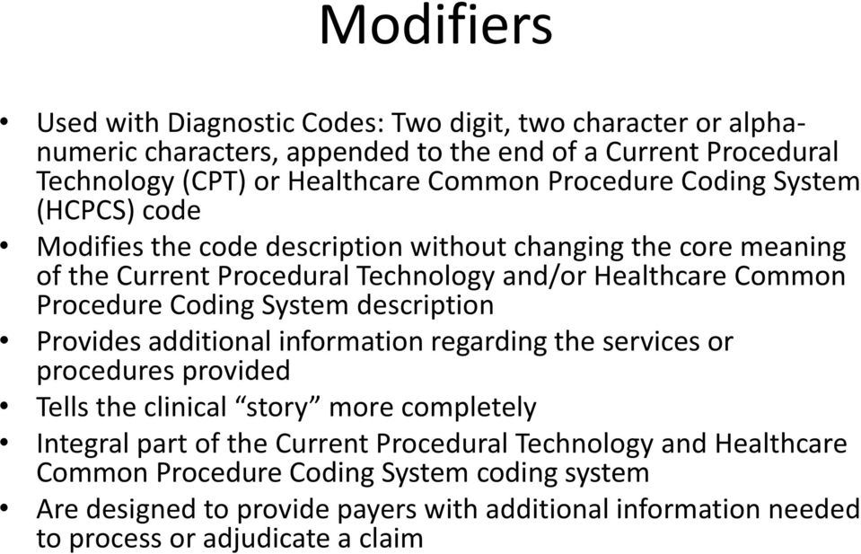 Coding System description Provides additional information regarding the services or procedures provided Tells the clinical story more completely Integral part of the Current