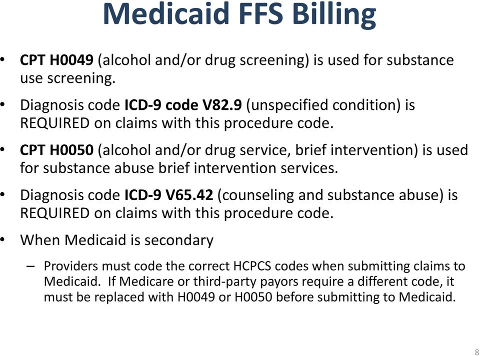 CPT H0050 (alcohol and/or drug service, brief intervention) is used for substance abuse brief intervention services. Diagnosis code ICD-9 V65.