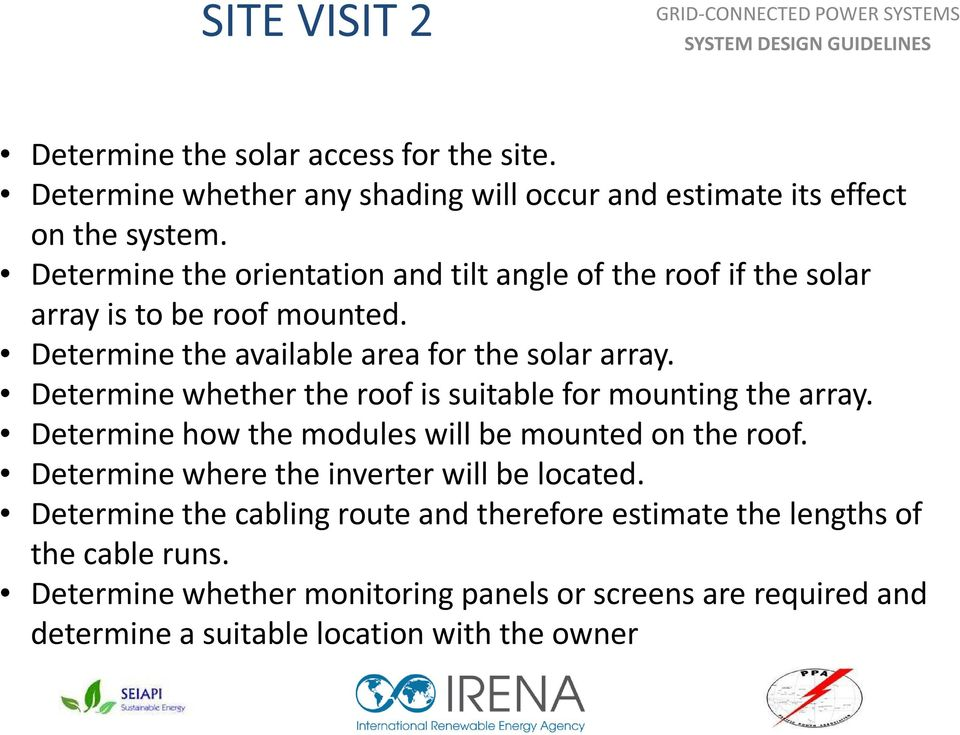 Determine whether the roof is suitable for mounting the array. Determine how the modules will be mounted on the roof.