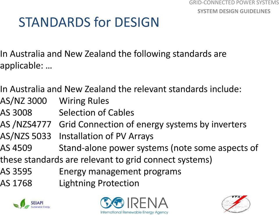 energy systems by inverters AS/NZS 5033 Installation of PV Arrays AS 4509 Stand-alone power systems (note some aspects