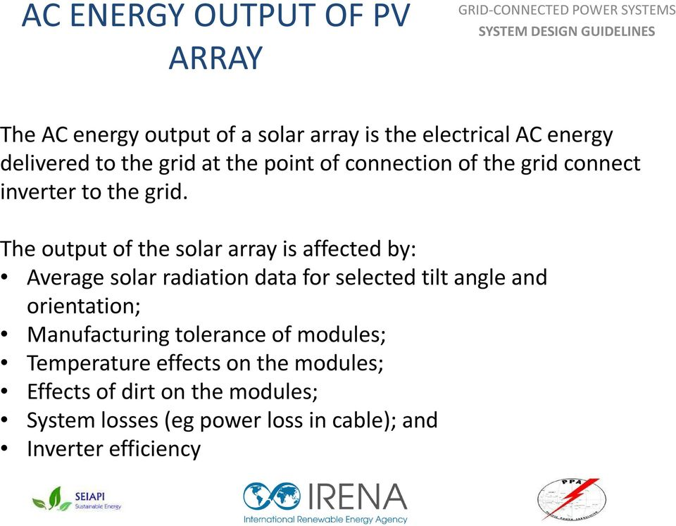 The output of the solar array is affected by: Average solar radiation data for selected tilt angle and orientation;