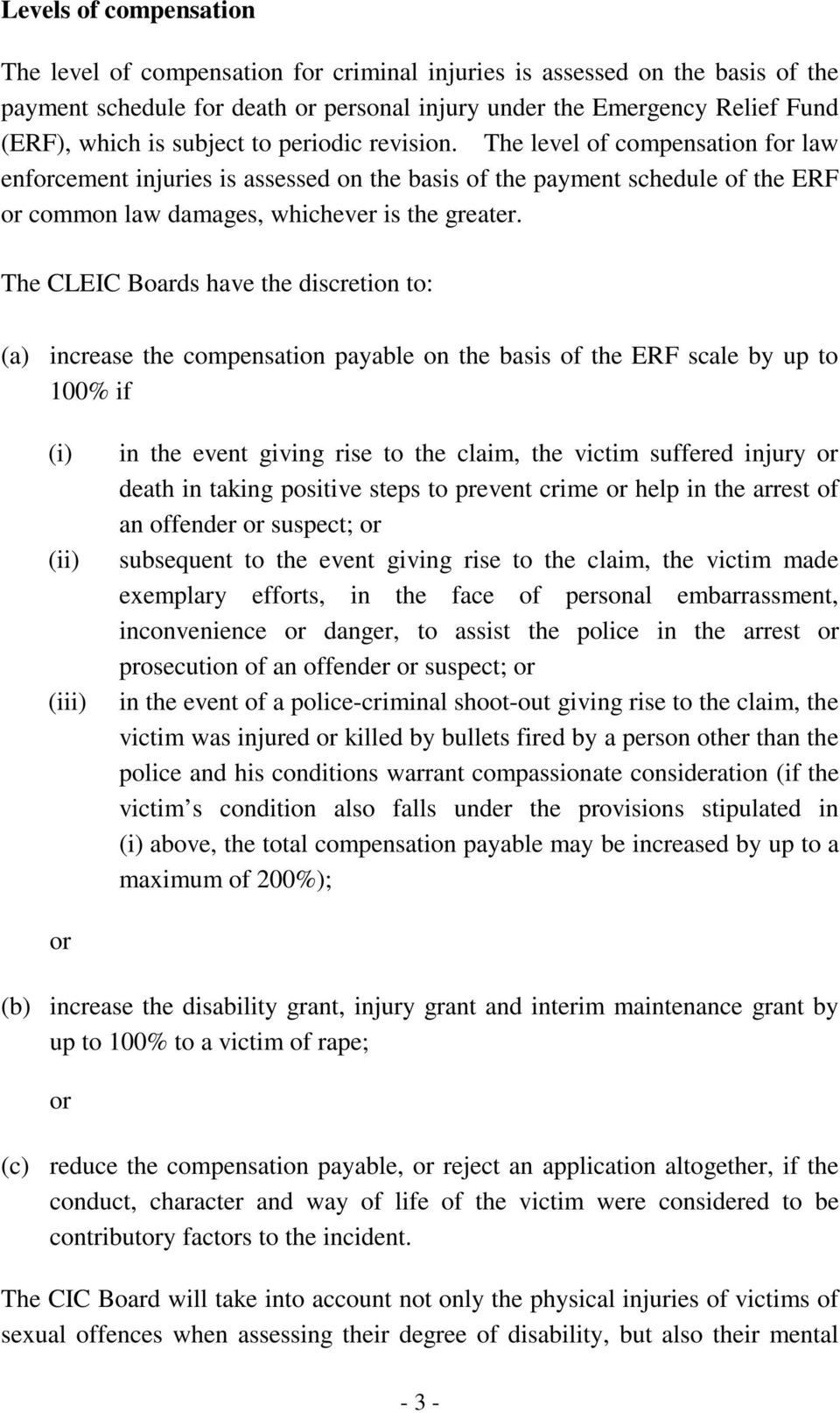 The CLEIC Boards have the discretion to: (a) increase the compensation payable on the basis of the ERF scale by up to 100% if in the event giving rise to the claim, the victim suffered injury or