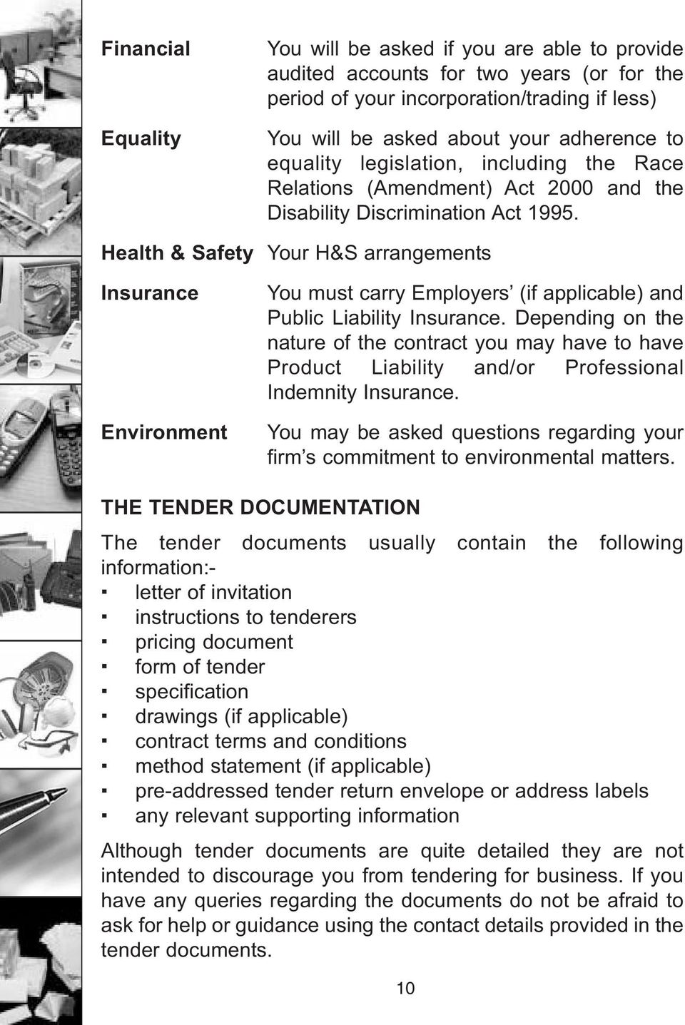 Health & Safety Your H&S arrangements Insurance Environment You must carry Employers (if applicable) and Public Liability Insurance.