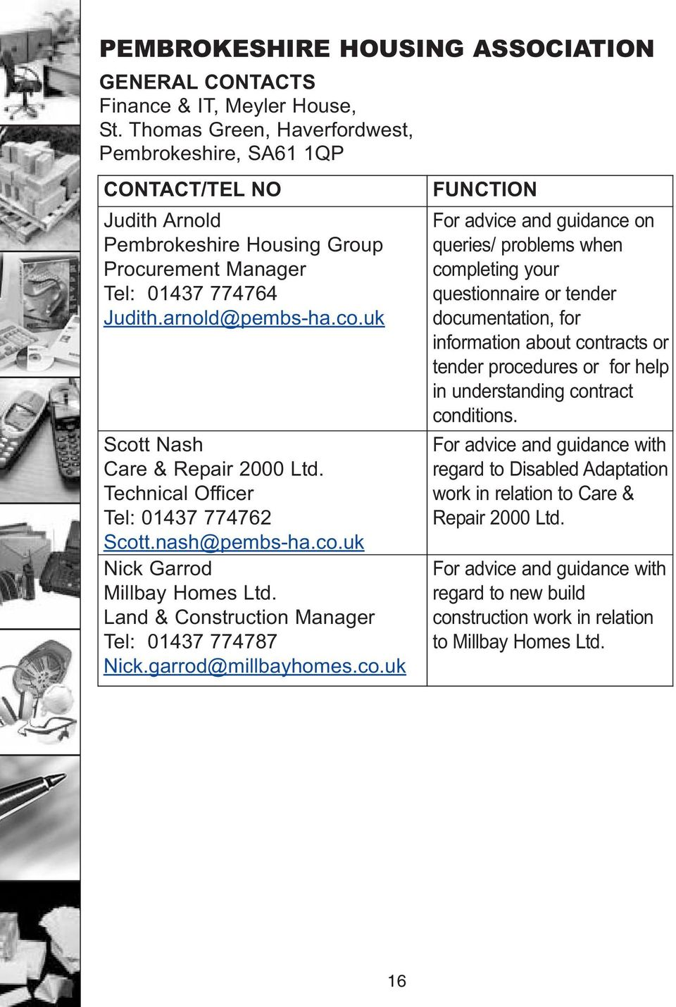 uk Scott Nash Care & Repair 2000 Ltd. Technical Officer Tel: 01437 774762 Scott.nash@pembs-ha.co.uk Nick Garrod Millbay Homes Ltd. Land & Construction Manager Tel: 01437 774787 Nick.