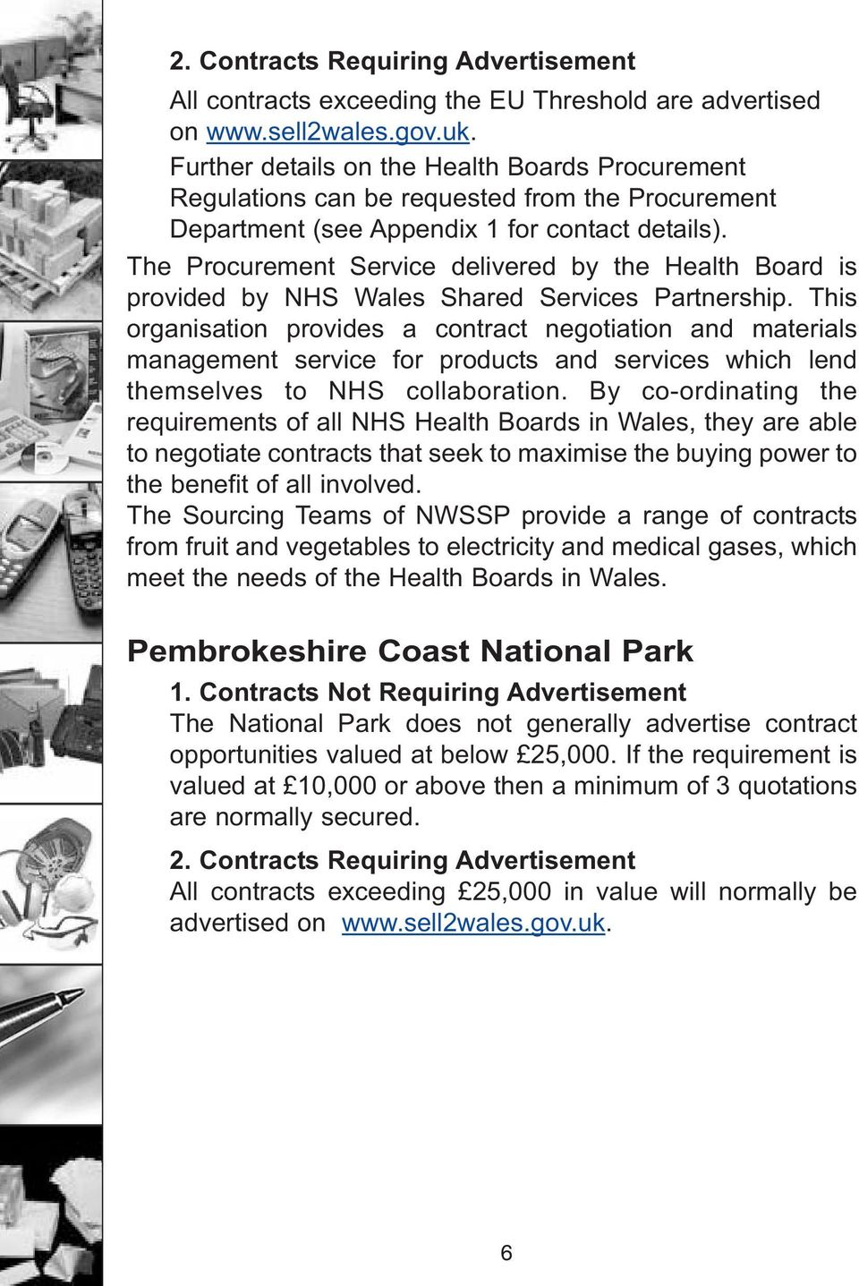 The Procurement Service delivered by the Health Board is provided by NHS Wales Shared Services Partnership.