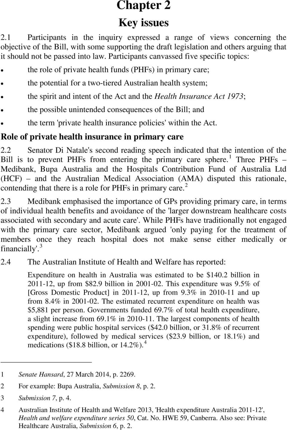 Participants canvassed five specific topics: the role of private health funds (PHFs) in primary care; the potential for a two-tiered Australian health system; the spirit and intent of the Act and the