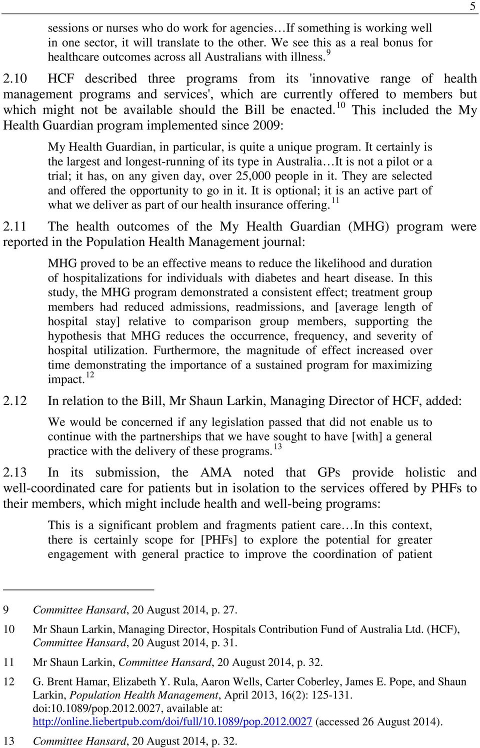 10 HCF described three programs from its 'innovative range of health management programs and services', which are currently offered to members but which might not be available should the Bill be
