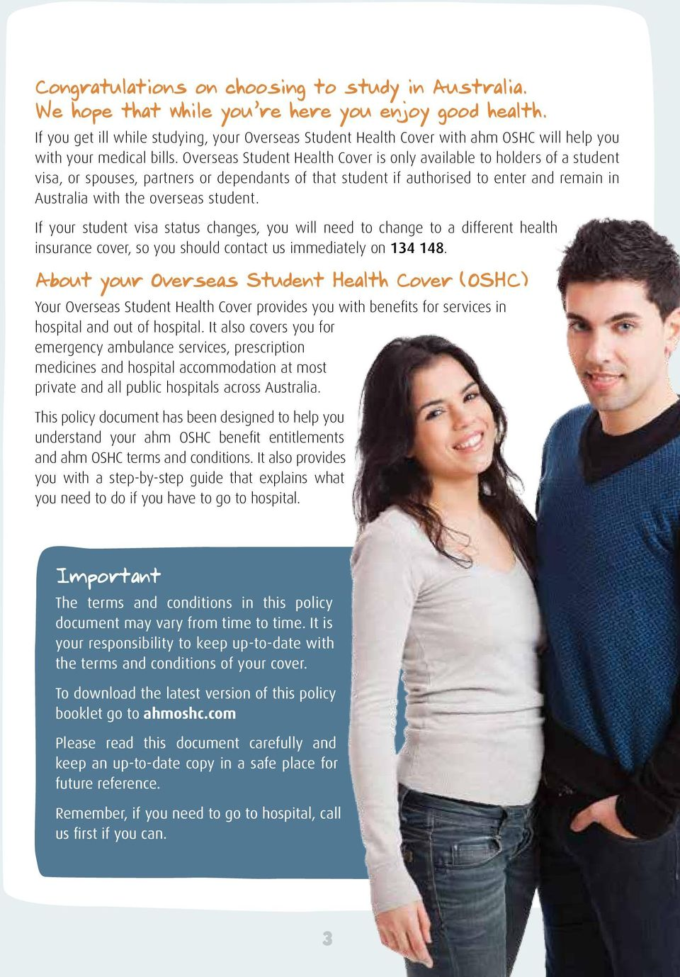 Overseas Student Health Cover is only available to holders of a student visa, or spouses, partners or dependants of that student if authorised to enter and remain in Australia with the overseas