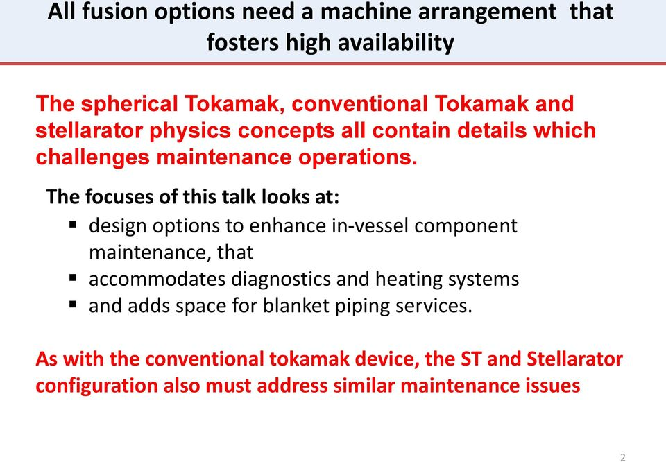 The focuses of this talk looks at: design options to enhance in-vessel component maintenance, that accommodates diagnostics and