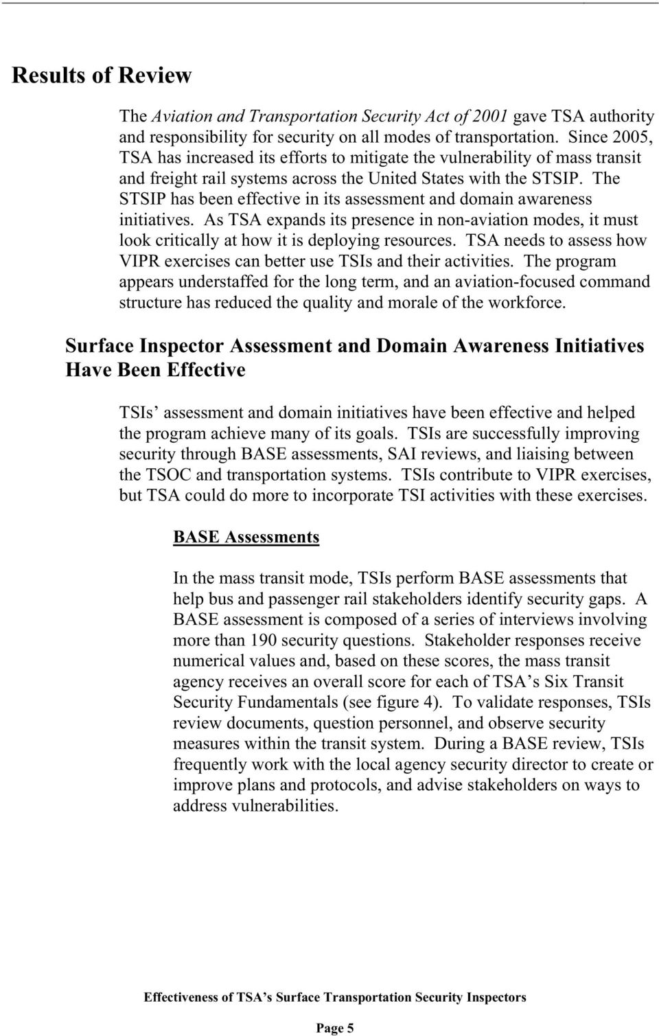 The STSIP has been effective in its assessment and domain awareness initiatives. As TSA expands its presence in non-aviation modes, it must look critically at how it is deploying resources.