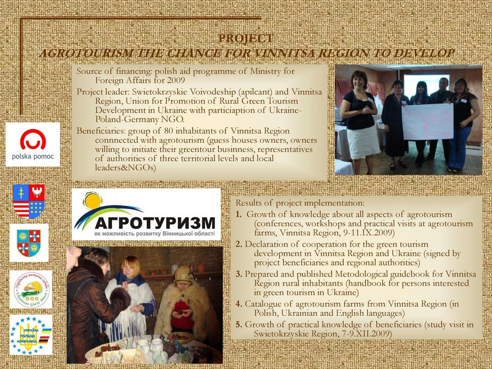 Beneficiaries: group of 80 inhabitants of Vinnitsa Region connnected with agrotourism (guess houses owners, owners willing to initiate their greentour businness, representatives of authorities of