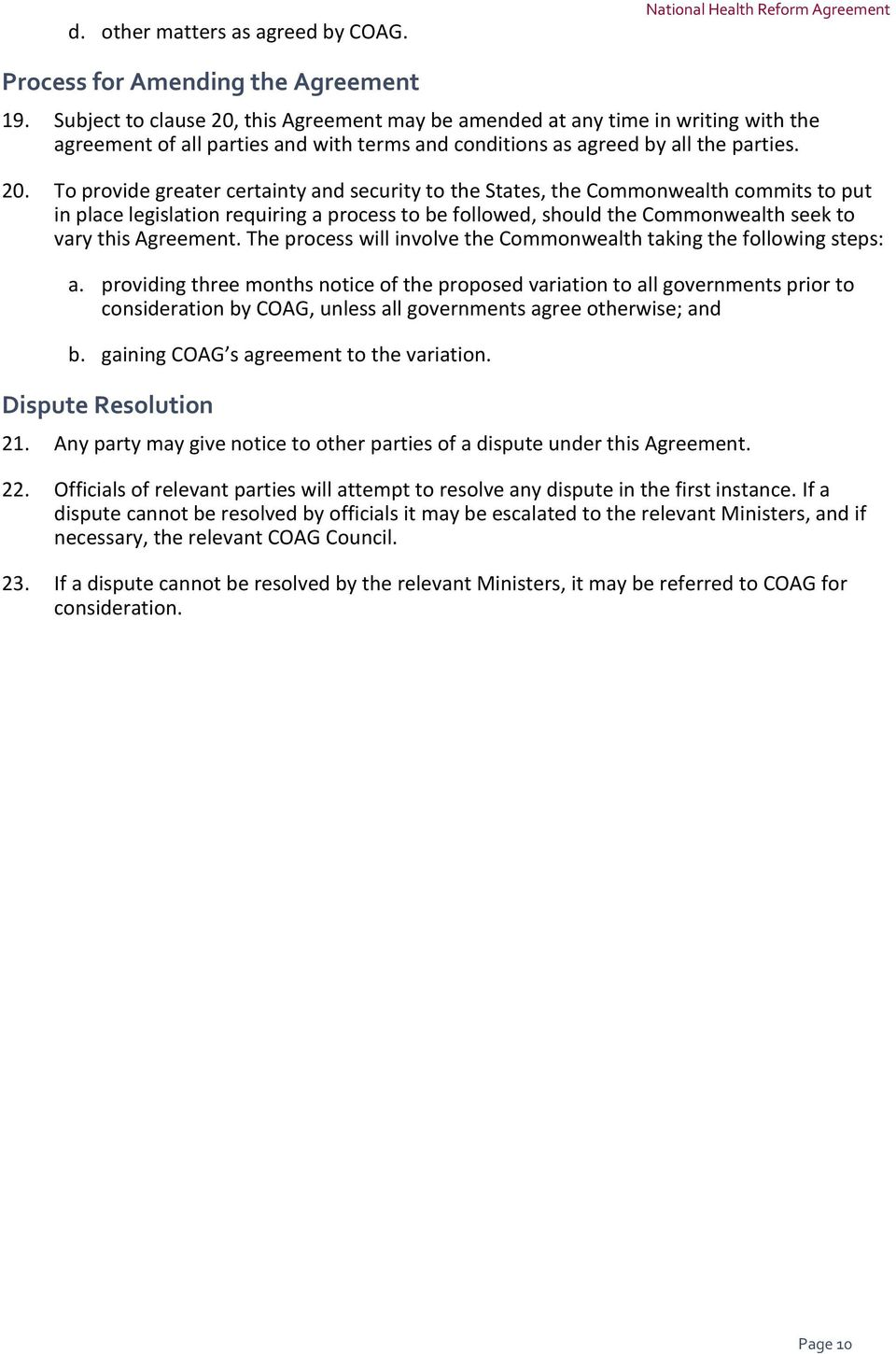 this Agreement may be amended at any time in writing with the agreement of all parties and with terms and conditions as agreed by all the parties. 20.