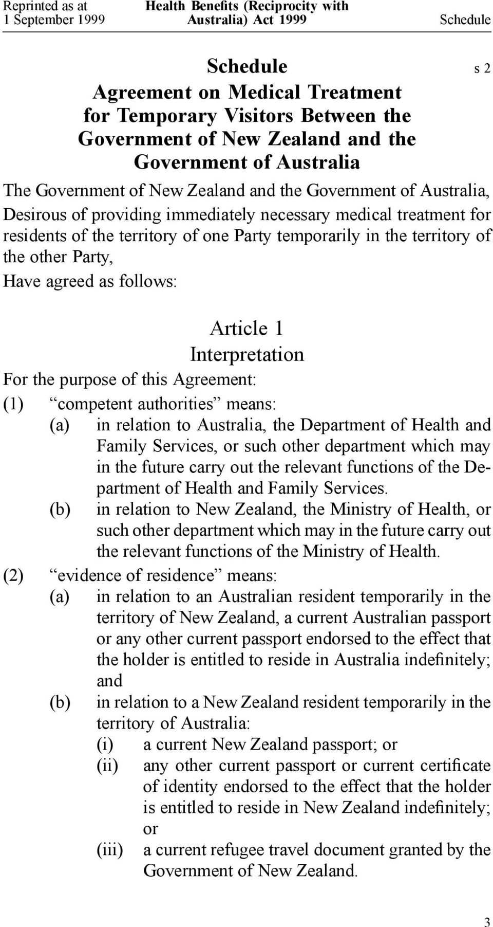 follows: Article 1 Interpretation For the purpose of this Agreement: (1) competent authorities means: (a) in relation to Australia, the Department of Health and Family Services, or such other