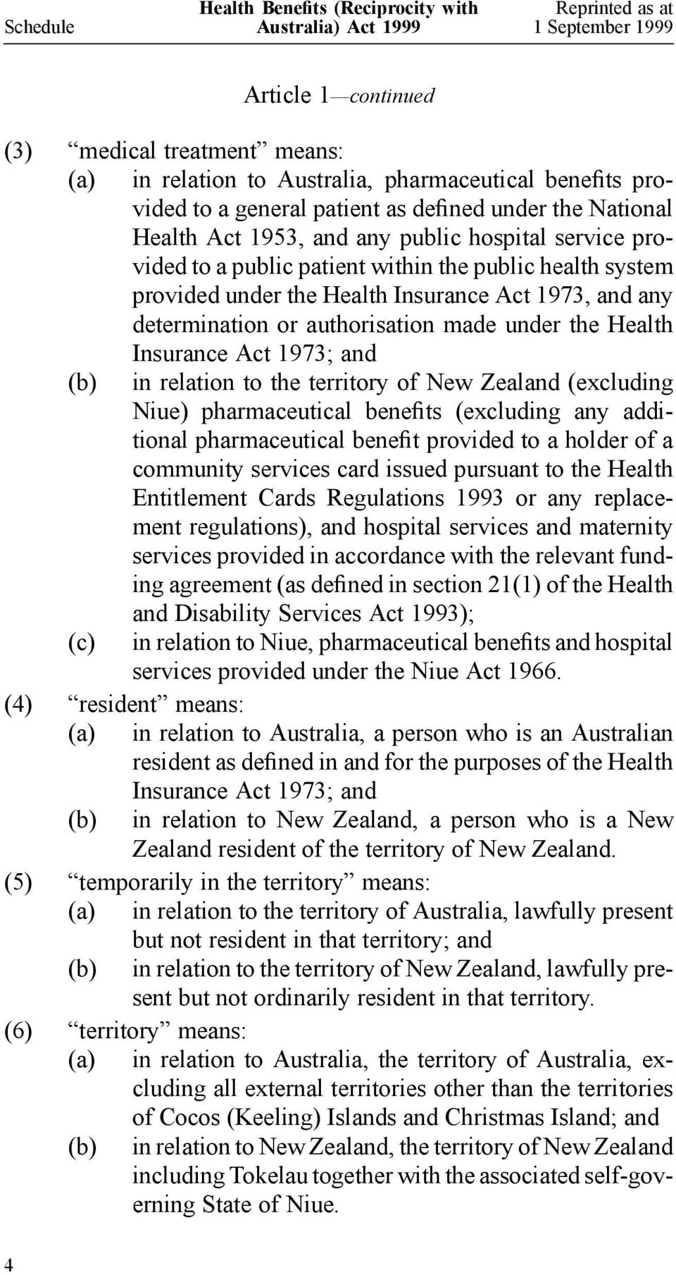 Health Insurance Act 1973; and (b) in relation to the territory of New Zealand (excluding Niue) pharmaceutical benefits (excluding any additional pharmaceutical benefit provided to a holder of a