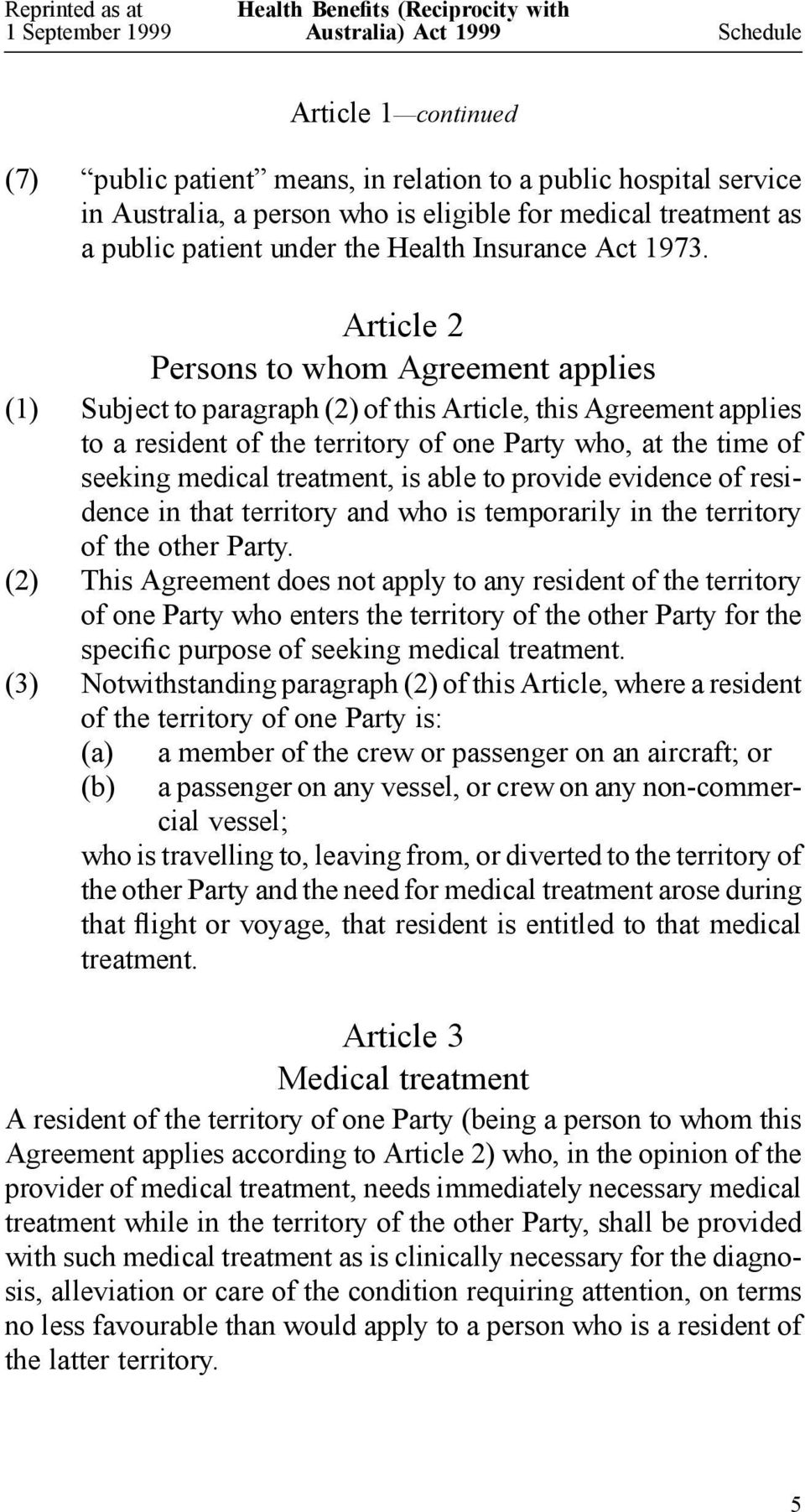 Article 2 Persons to whom Agreement applies (1) Subject to paragraph (2) of this Article, this Agreement applies to a resident of the territory of one Party who, at the time of seeking medical