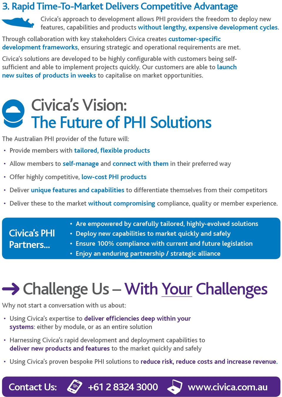 Civica s solutions are developed to be highly configurable with customers being selfsufficient and able to implement projects quickly.