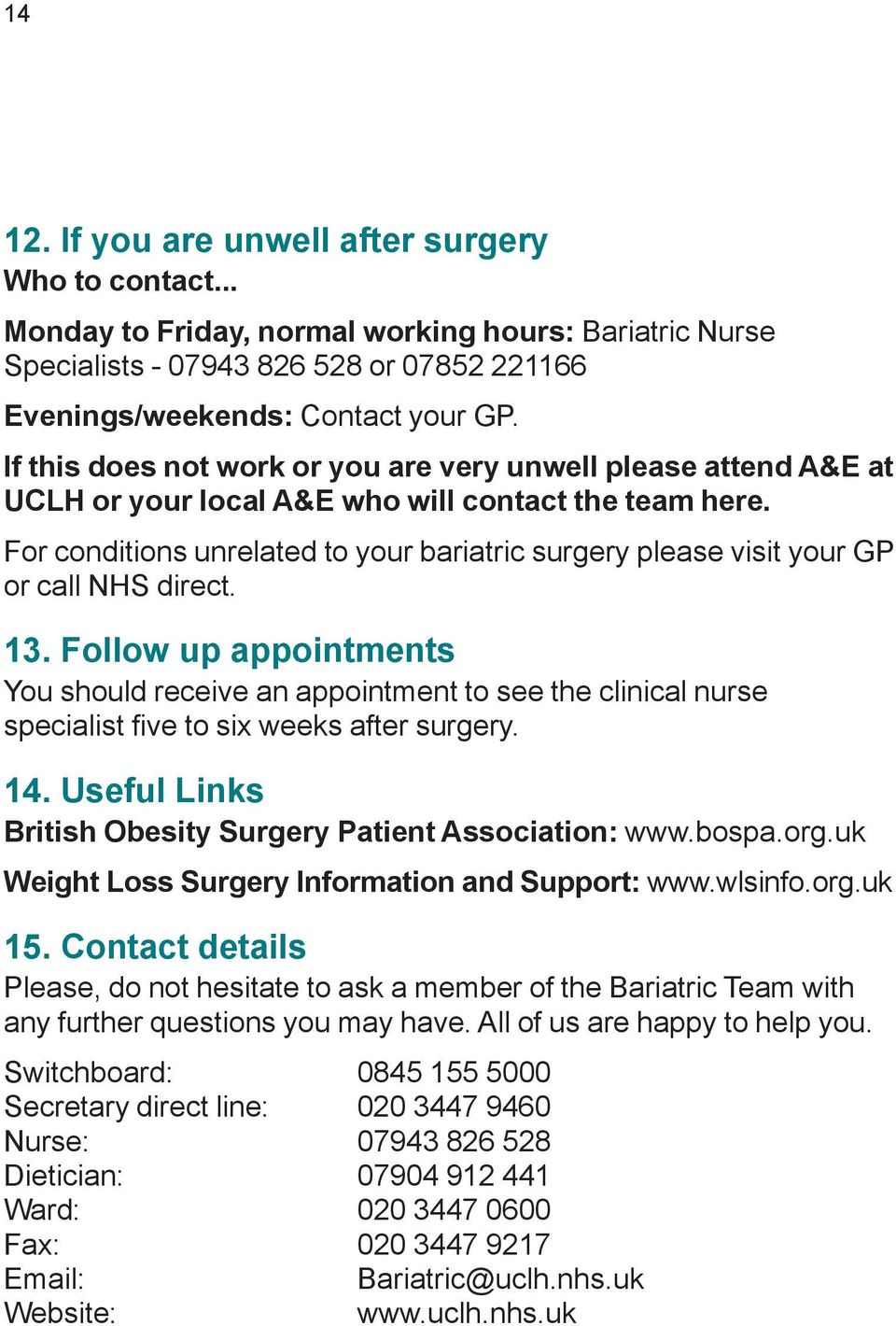 For conditions unrelated to your bariatric surgery please visit your GP or call NHS direct. 13.
