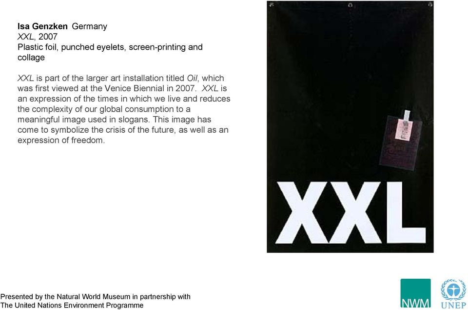 XXL is an expression of the times in which we live and reduces the complexity of our global consumption to a